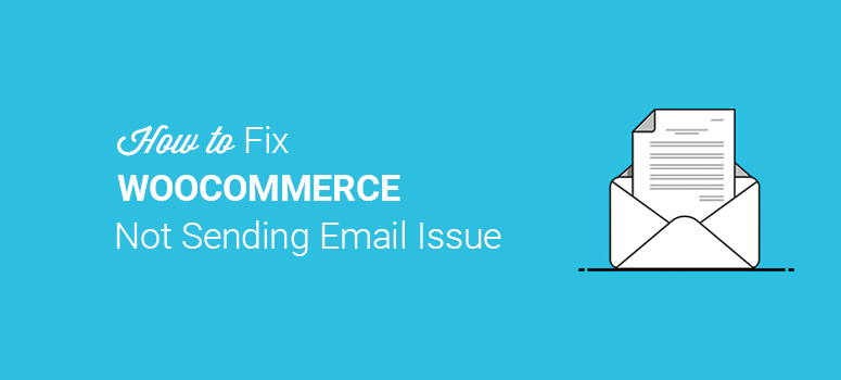 How to Fix WooCommerce Not Sending Email Issue